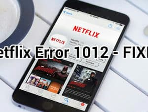 "7 Fixes For: ""Netflix Error 1012"" On iPhone & iPad"